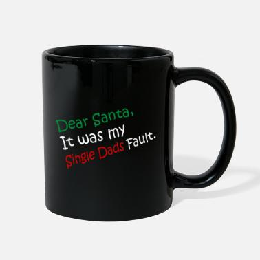 Single Dear Santa It Was My Single Dads Fault Christmas - Full Color Mug