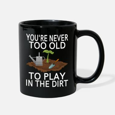 Old You're Never Too Old To Play In The Dirt - Full Color Mug