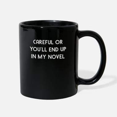 End Careful or You ll End Up in My Novel - Full Color Mug