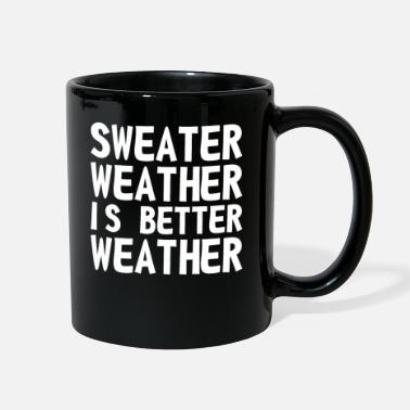 Weather Sweater Weather Is Better Weather - Full Color Mug