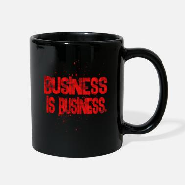 Business business is business - Full Color Mug