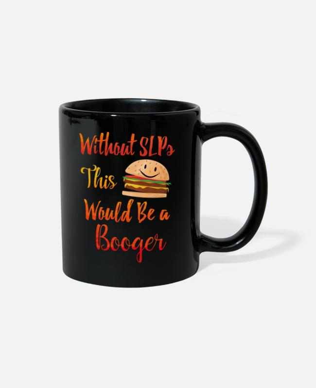 Burger Mugs & Cups - Without SLPs This Would Be A Booger - Full Color Mug black