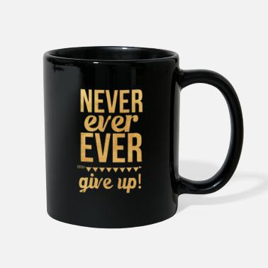 Never ever ever give up - Full Color Mug