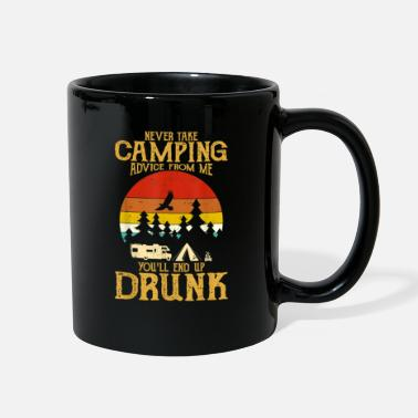 never take camping advice from me end up drunk - Full Color Mug