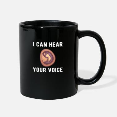 Morality Pro Life Anti-Abortion : I can hear your voice - Full Color Mug