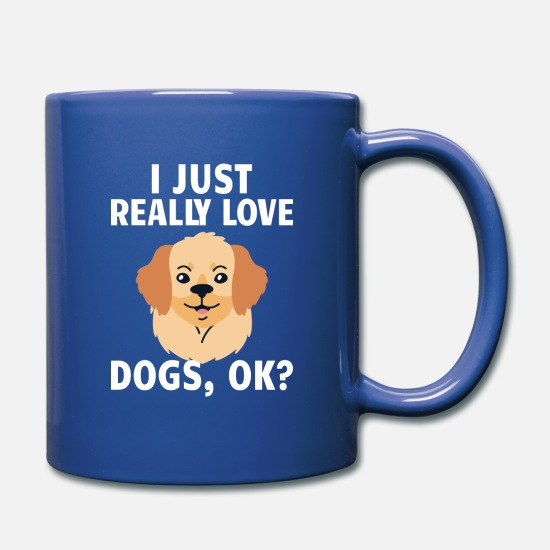 Dog Owner Mugs & Drinkware - DOG / ANIMAL : I just really love dogs, Ok? - Full Color Mug royal blue