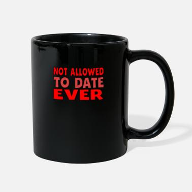 Not Allowed Not Allowed To Date Ever - Full Color Mug