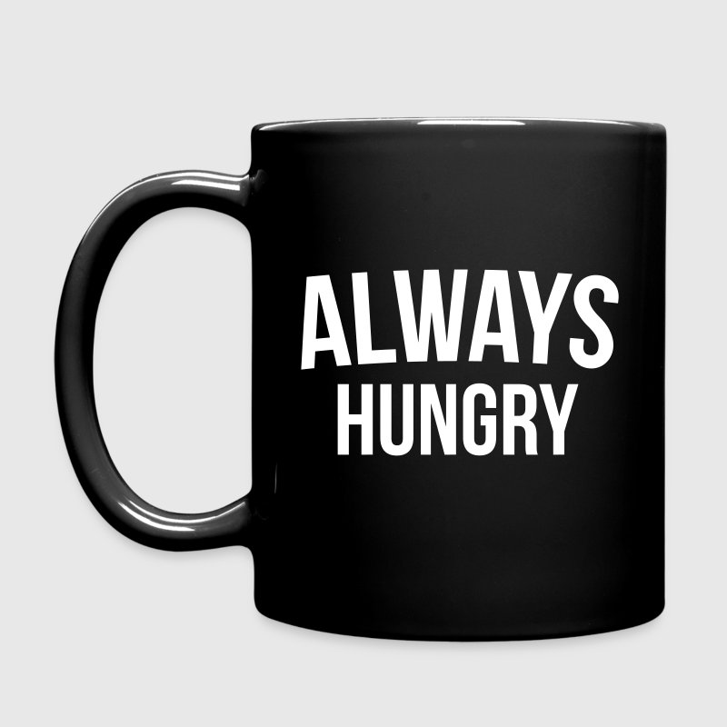 Always Hungry Funny Quote - Full Color Mug