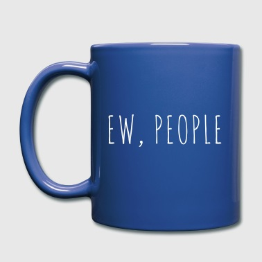 Ew People Funny Quote - Full Color Mug