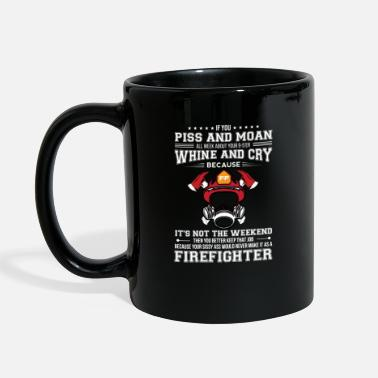 Personally Piss & Moan All Week About Your 9-5'ER Firefighter - Full Color Mug