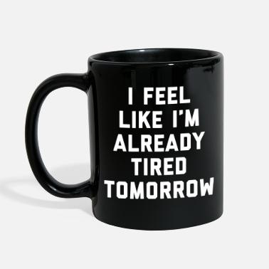 Funny Tired Tomorrow Funny Quote - Full Color Mug