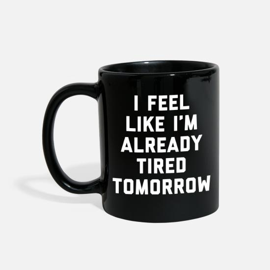 Funny Mugs & Drinkware - Tired Tomorrow Funny Quote - Full Color Mug black
