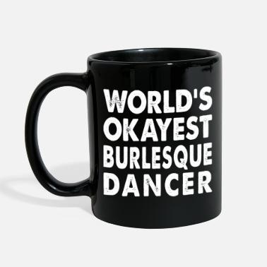 Burlesque World's Okayest Burlesque Dancer - Full Color Mug