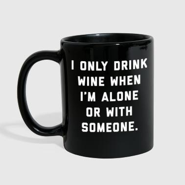 Drink Wine Alone Funny Quote - Full Color Mug