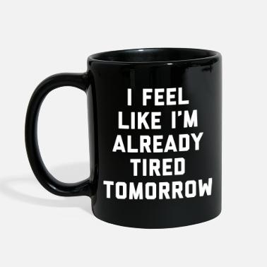 Her Tired Tomorrow Funny Quote - Full Color Mug