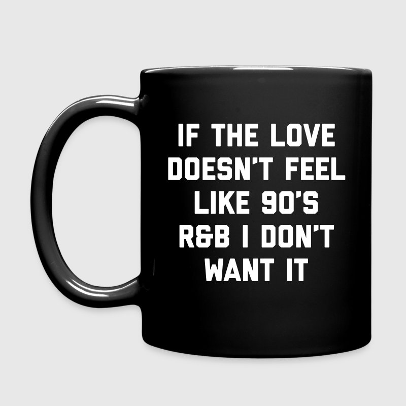 Love 90's R&B Funny Quote - Full Color Mug