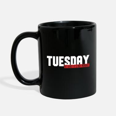 Tuesday Funny Tuesday - At Least It's Not Monday Gift Idea - Full Color Mug