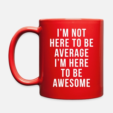 I'm Here To Be Awesome  - Full Color Mug