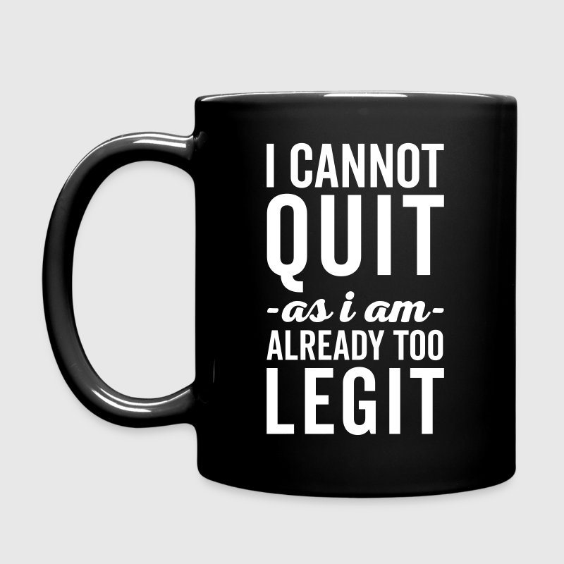 Too Legit To Quit Funny Quote - Full Color Mug