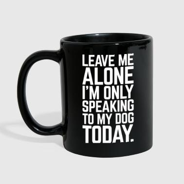 Funny Quotes Only Speaking To My Dog  - Full Color Mug