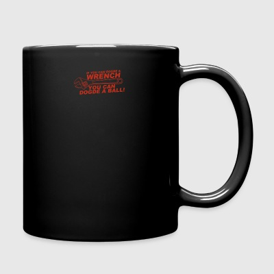 If You Can Dodge A Wrench You Can Dodge A Ball - Full Color Mug