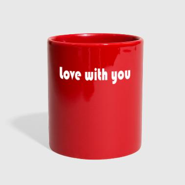 Love with you - Full Color Mug