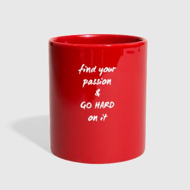 find your passion and go hard on it <3 - Full Color Mug
