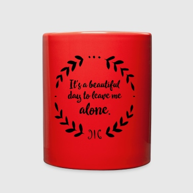 It's a beautiful day to leave me alone. - Full Color Mug
