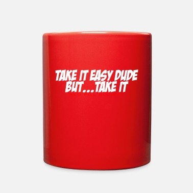 Take Take it easy dude but take it ! - Full Color Mug