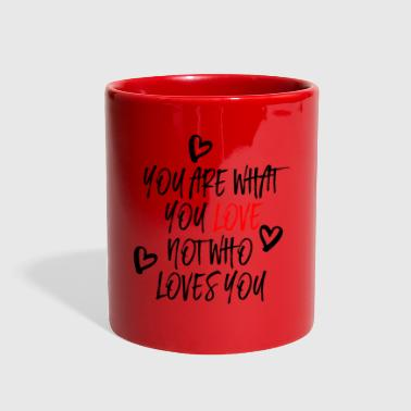 You are what you Love - Full Color Mug
