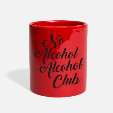 Alcoholic No Alcohol Alcohol Club - Full Color Mug