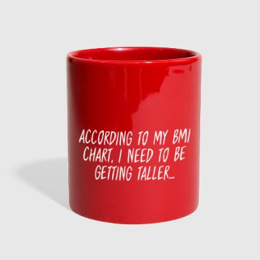 According To My BMI Chart Need Getting Taller - Full Color Mug