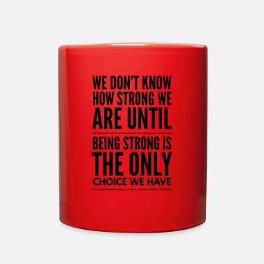 Strong we don't know how strong we are until - Full Color Mug