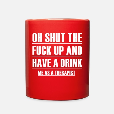 Shut The Fuck Up Shut the fuck up and have a drink - Full Color Mug