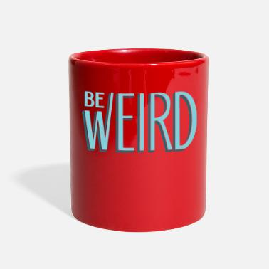 Weird Be Weird - Full Color Mug