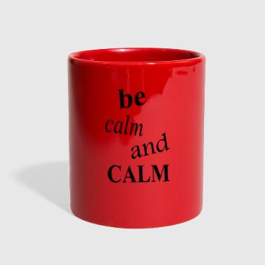 Calm be calm and calm - Full Color Mug