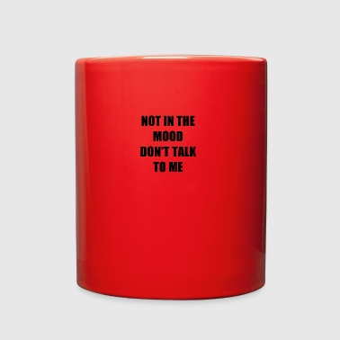 NOT IN THE MOOD - Full Color Mug