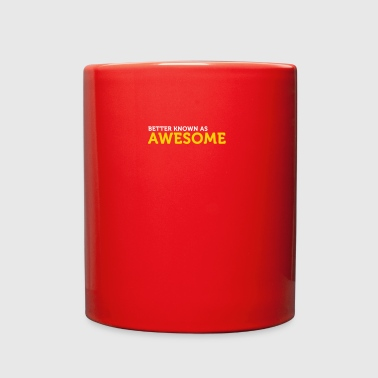 Better Known As Awesome - Full Color Mug