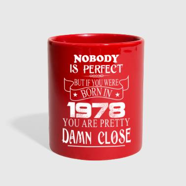 1978 Nobody is perfect but if you were born in 1978 - Full Color Mug