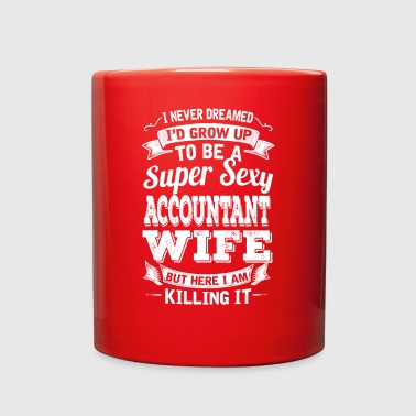 I'D Grow Up To Be A Super Sexy Accountant Wife - Full Color Mug