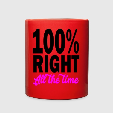 All Right 100 right all the time - Full Color Mug
