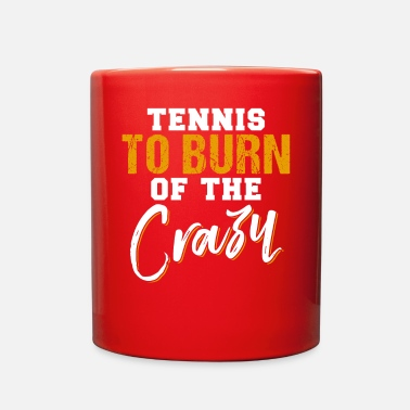 Funny Tennis Tennis To Burn Of The Crazy Funny Tennis - Full Color Mug