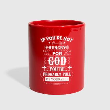 Christian If you re not hungry for God you're full of yrslf - Full Color Mug