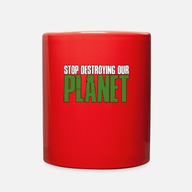 Destroyed Look Stop Destroying Our Planet - Mother Nature -TB - Full Color Mug
