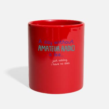 Funny A Day Without Amateur Radio - Full Color Mug