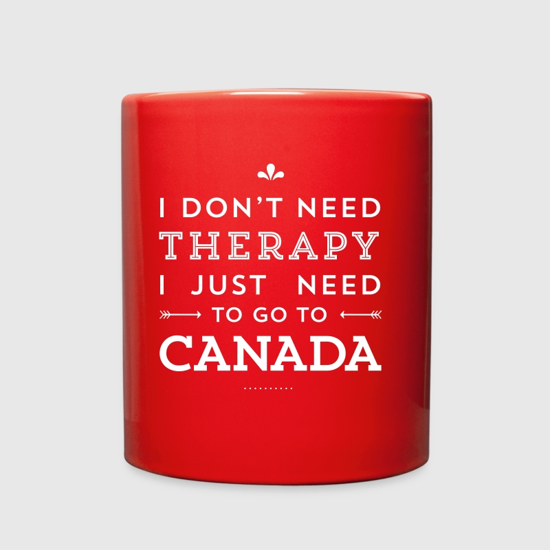 I just need to go to Canada - Full Color Mug