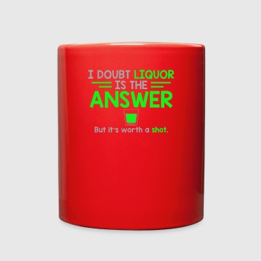 I Doubt That Liquor Is The Answer - Full Color Mug