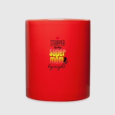 Stripper by day super mom by night - Full Color Mug