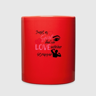 Just a girl that's in love with her stripper - Full Color Mug