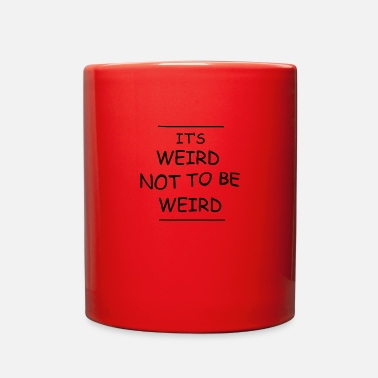 Weird Weird Not To Be Weird - Full Color Mug